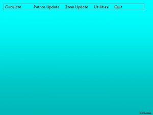 Circulate Patron Update Item Update Utilities Quit Saul