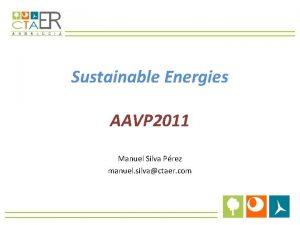 Sustainable Energies AAVP 2011 Manuel Silva Prez manuel