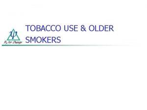 TOBACCO USE OLDER SMOKERS OLDER SMOKERS n n