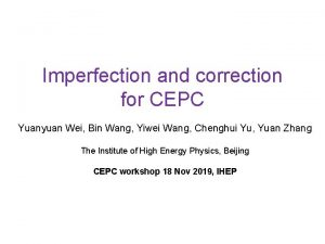 Imperfection and correction for CEPC Yuanyuan Wei Bin