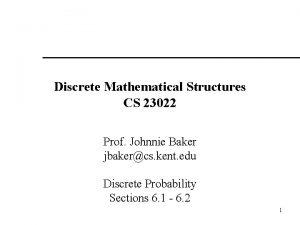Discrete Mathematical Structures CS 23022 Prof Johnnie Baker