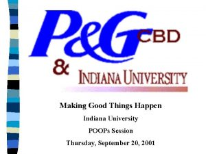 Making Good Things Happen Indiana University POOPs Session