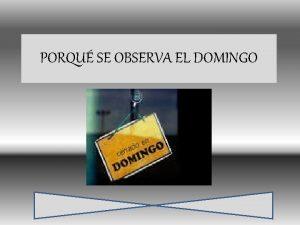 PORQU SE OBSERVA EL DOMINGO PORQU SE OBSERVA