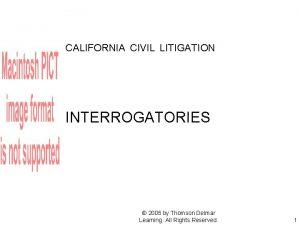 CALIFORNIA CIVIL LITIGATION INTERROGATORIES 2005 by Thomson Delmar