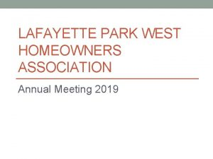 LAFAYETTE PARK WEST HOMEOWNERS ASSOCIATION Annual Meeting 2019