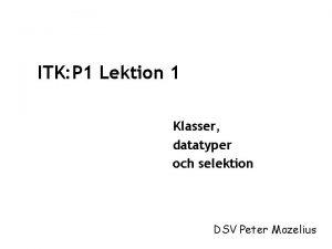 ITK P 1 Lektion 1 Klasser datatyper och