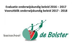 Evaluatie onderwijskundig beleid 2016 2017 Vooruitblik onderwijskundig beleid