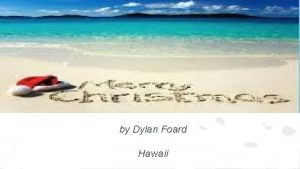 by Dylan Foard Hawaii fun facts Hawaii is