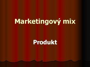 Marketingov mix Produkt Produkt jdro obchodn innosti ovlivuje