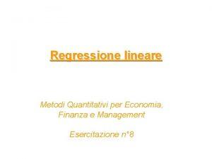 Regressione lineare Metodi Quantitativi per Economia Finanza e
