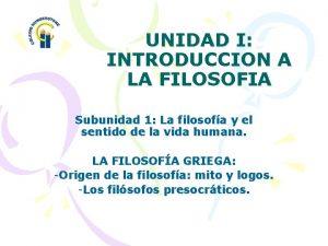 UNIDAD I INTRODUCCION A LA FILOSOFIA Subunidad 1