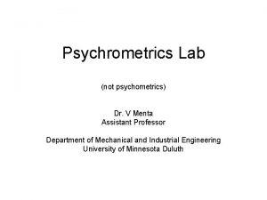 Psychrometrics Lab not psychometrics Dr V Menta Assistant