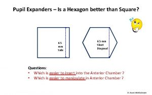 Pupil Expanders Is a Hexagon better than Square