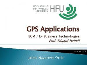 GPS Applications BCM E Business Technologies Prof Eduard