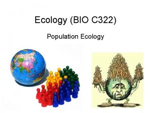 Ecology BIO C 322 Population Ecology Population Group