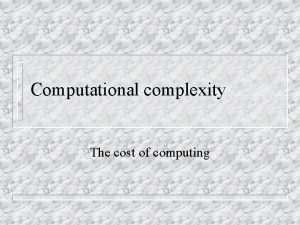 Computational complexity The cost of computing Complexity in