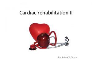 Cardiac rehabilitation II Dr Rehab F Gwada Contraindication