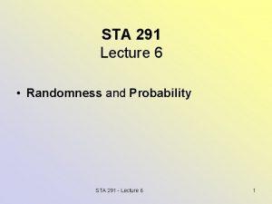 STA 291 Lecture 6 Randomness and Probability STA