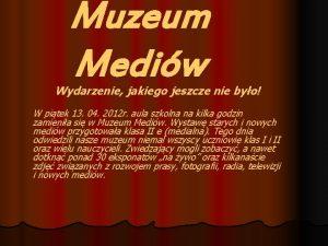 Muzeum Mediw Wydarzenie jakiego jeszcze nie byo W
