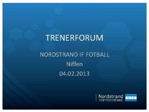 TRENERFORUM NORDSTRAND IF FOTBALL Niffen 04 02 2013