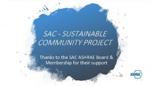 SAC SUSTAINABLE COMMUNITY PROJECT Thanks to the SAC