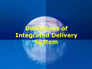 Definitions of Integrated Delivery System Integrated care v