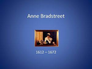 Anne Bradstreet 1612 1672 Father was John Dudley