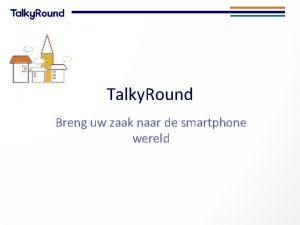 Talky Round Breng uw zaak naar de smartphone