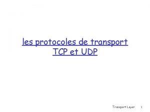 les protocoles de transport TCP et UDP Transport