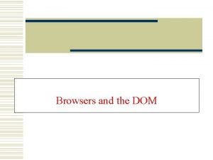 Browsers and the DOM Overview w The Document