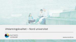 Utdanningskvalitet Nord universitet Utdanningskvalitet i Nord Studentenes lringsbane