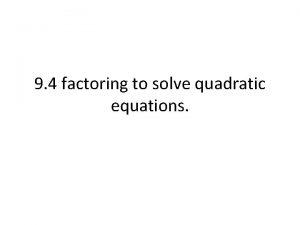 9 4 factoring to solve quadratic equations What