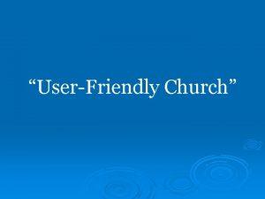UserFriendly Church UserFriendly Church Any church that allows