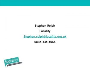 Stephen Rolph Locality Stephen rolphlocality org uk 0845