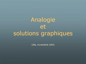 Analogie et solutions graphiques Lille novembre 2003 Donnes