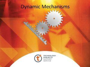 Dynamic Mechanisms CAMS Cams A cam is a