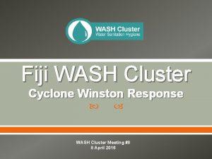 Fiji WASH Cluster Cyclone Winston Response WASH Cluster