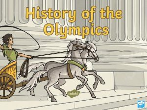 The Ancient Olympics The Olympic Games are thought