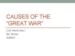 CAUSES OF THE GREAT WAR Unit World War