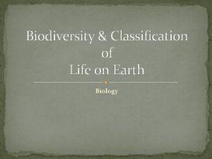 Biodiversity Classification of Life on Earth Biology Biodiversity