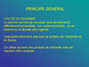 PRINCIPE GENERAL UTILITE DU SCANNER Le scanner permet