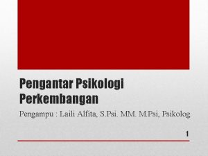 Pengantar Psikologi Perkembangan Pengampu Laili Alfita S Psi