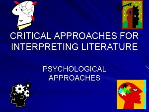 CRITICAL APPROACHES FOR INTERPRETING LITERATURE PSYCHOLOGICAL APPROACHES Freudian