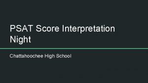 PSAT Score Interpretation Night Chattahoochee High School PSAT
