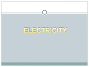 ELECTRICITY Electric Charge Two positive charges or two