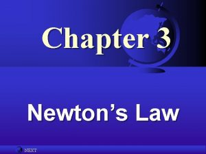 Chapter 3 Newtons Law NEXT Newtons Laws Newtons