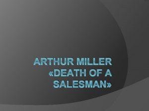 ARTHUR MILLER DEATH OF A SALESMAN ARTHUR MILLER