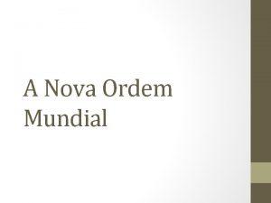 A Nova Ordem Mundial Ordem Mundial O que
