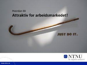 1 Attraktiv for arbeidsmarkedet Hvordan bli Attraktiv for