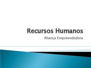 Recursos Humanos Aliana Empreendedora O que Recursos humanos